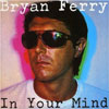 In Your Mind / Bryan Ferry