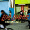 Tin Can Trust / Los Lobos