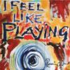 I Feel Like Playing / Ronnie Wood
