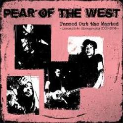 PEAR OF THE WEST / PASSED OUT THE WASTED - INCOMPLETE DISCOGRAPHY
