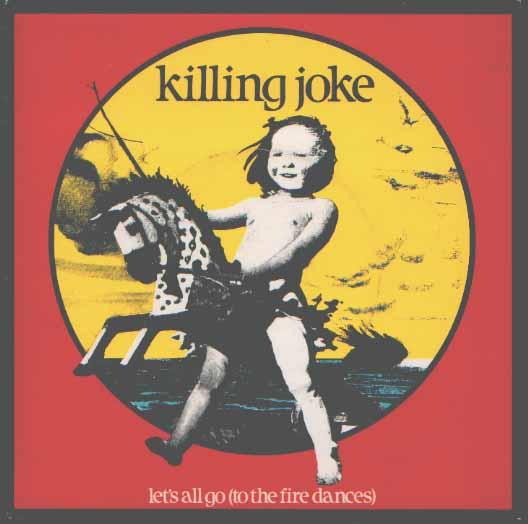 killing_joke-lets_all_go_(to_the_fire_dances).jpg