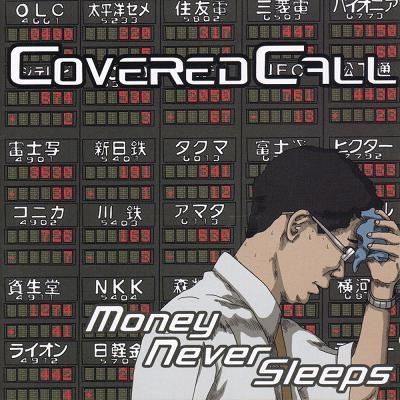 COVERED CALL / Money Never Sleeps