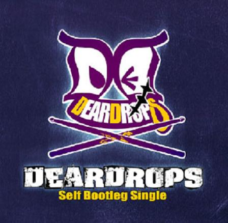 DEARDROPS Self Bootleg Single