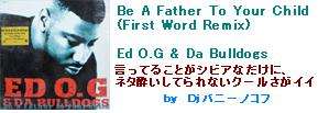 Be A Father To Your Child (First Word Remix) - Ed O.G & Da Bulldogs