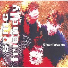 THE CHARLATANS「SOME FRIENDLY」