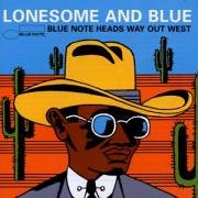 「LONESOME AND BLUE - BLUE NOTE HEADS WAY OUT WEST」