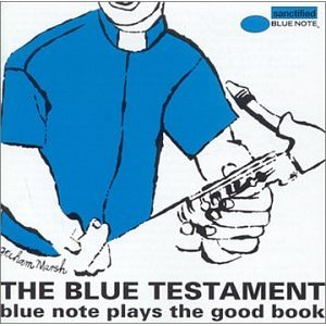 「THE BLUE TESTAMENT - BLUE NOTE PLAYS THE GOOD BOOK」