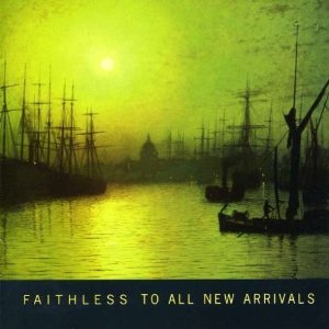 FAITHLESS「TO ALL NEW ARRIVALS」