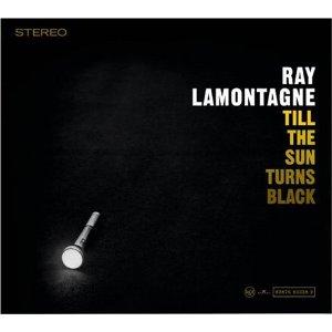 RAY LAMONTAGNE「TILL THE SUN TURNS BLACK」