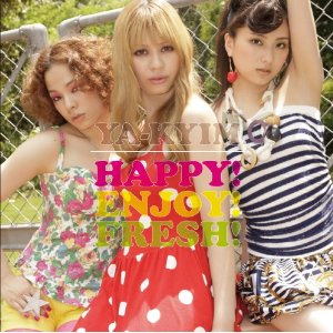 YA-KYIM「HAPPY ! ENJOY ! FRESH !」