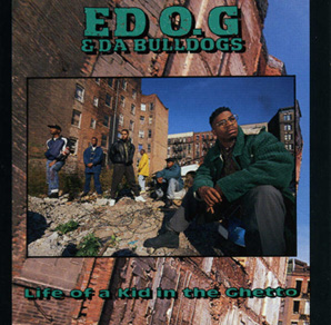 ED O.G.  DA BULLDOGS「LIFE OF A KID IN THE GHETTO」