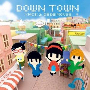 YMCK  DE DE MOUSE「DOWN TOWN」