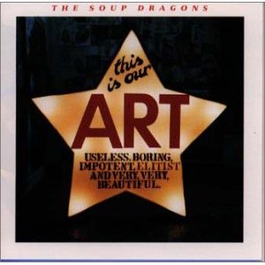 THE SOUP DRAGONS「THIS IS OUR ART」