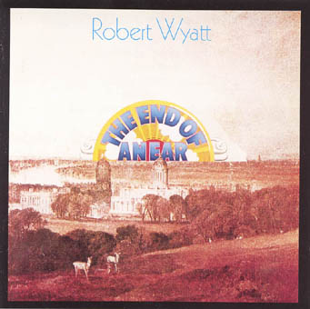 ROBERT WYATT : THE END OF AN EAR