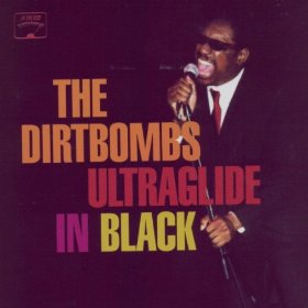 THE DIRTBOMBS「ULTRAGLIDE IN BLACK」