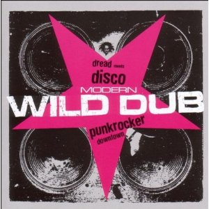 「MODERN WILD DUB - DREAD MEETS DISCO PUNKROCKER DOWNTOWN」