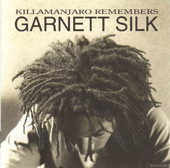 GARNETT SILK : KILLAMANJARO REMEMBERS GARNETT SILK