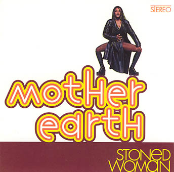 MOTHER EARTH : STONED WOMAN