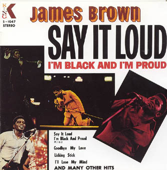 JAMES BROWN : SAY IT LOUD-IM BLACK AND IM PROUD