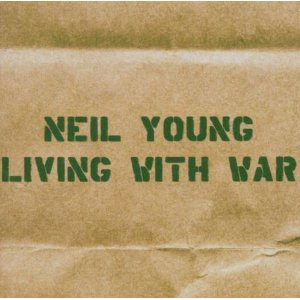 NEIL YOUNG「LIVING WITH WAR」