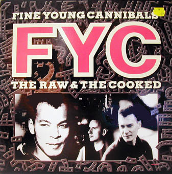 FINE YOUNG CANNBALS : THE RAW AND THE COOKED
