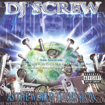 DJ SCREW : AS THE WORLD TURNS SLOW