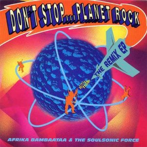 AFRIKA BAMBAATAA  THE SOULSONIC FORCE「DONT STOP... PLANET ROCK」