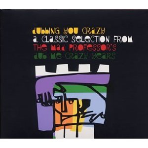 MAD PROFESSOR「DUBBING YOU CRAZY - A CLASSIC SELECTION FROM THE MAD PROFESSORS DUB ME CRAZY YEARS」