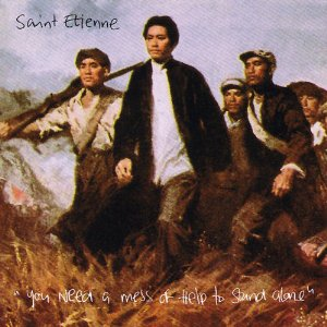 ST. ETIENNE「YOU NEED A MESS OF HELP TO STAND ALONE」