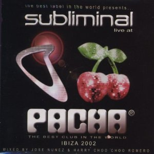Subliminal Live at Pacha Ibiza 2002 Mixed Live By Jose Nunez  Harry choo Choo Romero