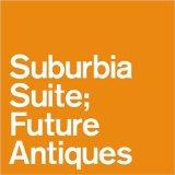 Suburbia suite; Future Antiques