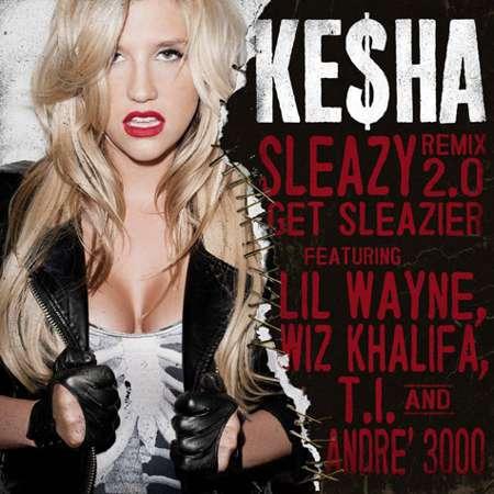 Ke$ha – Sleazy Feat. Wiz Khalifa, Andre 3000, T.I. & Lil Wayne  (Remix 2.0)